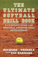 The Ultimate Softball Drill Book