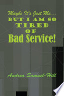 Maybe it?s just me? But I am so tired of BAD SERVICE!