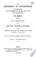 The Teachings of Swedenborg on Marriage  the Intermediate State  Hell and the Scriptures  A Debate Between Dr  Brindley and Woodville Woodman in the Temperance Hall and the Concert Hall  Bolton  September 1 2 4 and 5  1862  Taken in Short hand by Stevenson M  Struthers