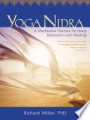 """Yoga Nidra: Awaken to Unqualified Presence Through Traditional Mind-Body Practices"" by Richard Miller"