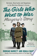 Margery   s Story  Heroism  heartache and happiness in the wartime women   s forces  The Girls Who Went to War  Book 2