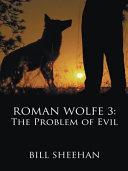 Roman Wolfe 3  the Problem of Evil