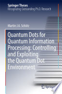 Quantum Dots for Quantum Information Processing  Controlling and Exploiting the Quantum Dot Environment