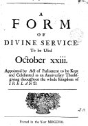 A Form of Divine Service  to be Used October Xxiii  Appointed by Act of Parliament to be Kept and Celebrated as an Anniversary Thanksgiving Throughout the Whole Kingdom of Ireland