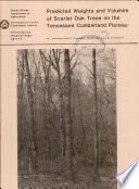 Predicted Weights and Volumes of Scarlet Oak Trees on the Tennessee Cumberland Plateau