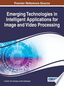 Emerging Technologies in Intelligent Applications for Image and Video Processing