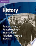 History for the IB Diploma  Peacemaking  Peacekeeping  International Relations 1918 36