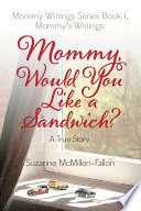 Mommy S Writing Series Book 1 Mommy S Writings Mommy Would You Like A Sandwich