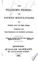The Pilgrim's Friend: Or, Sacred Meditations for Every Day in the Year. Selected from the Writings of Eminent Authors