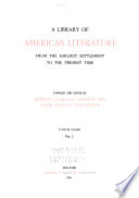 A Library Of American Literature From The Earliest Settlement To The Present Time
