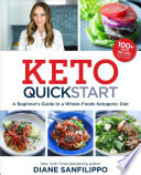 """Keto Quick Start: A Beginner's Guide to a Whole-Foods Ketogenic Diet with More Than 100 Recipes"" by Diane Sanfilippo"
