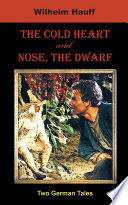 The Cold Heart  Nose  the Dwarf  Two German Tales