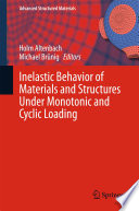 Inelastic Behavior Of Materials And Structures Under Monotonic And Cyclic Loading