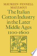 The Italian Cotton Industry In The Later Middle Ages 1100 1600 Book PDF
