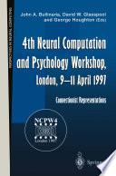 4th Neural Computation and Psychology Workshop  London  9   11 April 1997