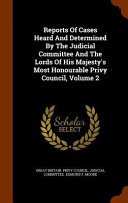 Reports of Cases Heard and Determined by the Judicial Committee and the Lords of His Majesty's Most Honourable Privy Council