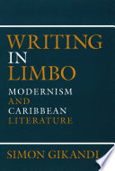 Writing in limbo : modernism and Caribbean literature