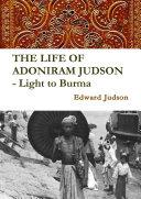 THE LIFE OF ADONIRAM JUDSON - Light to Burma