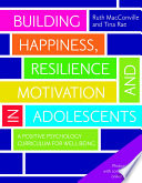 Building Happiness  Resilience and Motivation in Adolescents Book