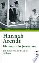 Eichmann in Jerusalem  : Ein Bericht von der Banalität des Bösen