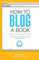 How to Blog a Book: Write, Publish, and Promote Your Work One Post ...