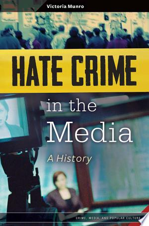 Download Hate Crime in the Media: A History Free Books - Dlebooks.net