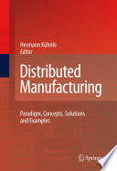 Distributed Manufacturing  : Paradigm, Concepts, Solutions and Examples
