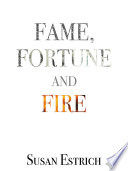 Fame  Fortune and Fire