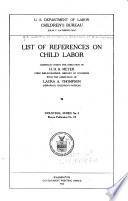 Industrial Series  No  1  7    Bureau publication  no  18  List of references on child labor  compiled under the direction of H  H  B  Meyer  with the assistance of Laura A  Thompson  1916
