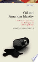 Oil and American identity a culture of dependency and US foreign policy