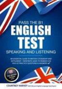 Pass the B1 English Test: Speaking and Listening. An Essential Guide to British Citizenship/Indefinite Leave to Remain