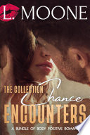Chance Encounters  The Collection  A Bundle of Steamy Body Postive Contemporary Romance