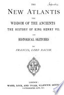 The New Atlantis   The Wisdom of the Ancients   The History of King Henry VII and Historical Sketches