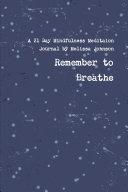 Breathe. A 21 Day Guided Mindfulness Meditation Journal.