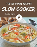 Top 195 Yummy Slow Cooker Recipes Book