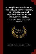 A Complete Concordance To The Old And New Testament Or A Dictionary And Alphabetical Index To The Bible In Two Parts
