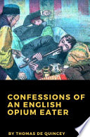 Confessions of an English Opium Eater Book PDF