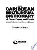 The Caribbean Multilingual Dictionary of Flora, Fauna and Foods in English, French, French Creole and Spanish