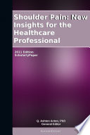 Shoulder Pain  New Insights for the Healthcare Professional  2011 Edition