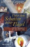 Unter dem Schatten deiner Flügel  : aus den Tagebüchern der Jahre 1932 bis 1942