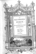 The Illustrated Byron  With Upwards of Two Hundred Engravings from Original Drawings by Kenny Meadows  Birket Foster  Hablot K  Browne  Gustave Janet  and Edward Morin