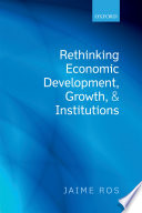Rethinking Economic Development  Growth  and Institutions Book