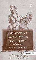 """Life Stories of Women Artists, 1550?800 """