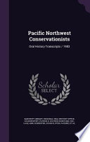 Pacific Northwest Conservationists  : Oral History Transcripts / 1983