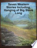 Seven Western Stories Including  Hanging of Big Steve Long