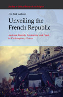 Unveiling the French Republic: National Identity, Secularism, and Islam in Contemporary France