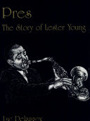 Pres the Story of Lester Young  c