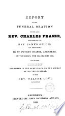 Report of the funeral oration on ... Charles Fraser, by ... J. Gillis, ... and of the sermon preached ... on the Sunday after the funeral by W. Lovi