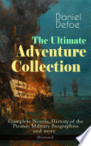 The Ultimate Adventure Collection  Complete Novels  History of the Pirates  Military Biographies and more  Illustrated