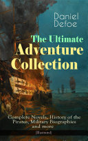 The Ultimate Adventure Collection: Complete Novels, History of the Pirates, Military Biographies and more (Illustrated) Pdf/ePub eBook